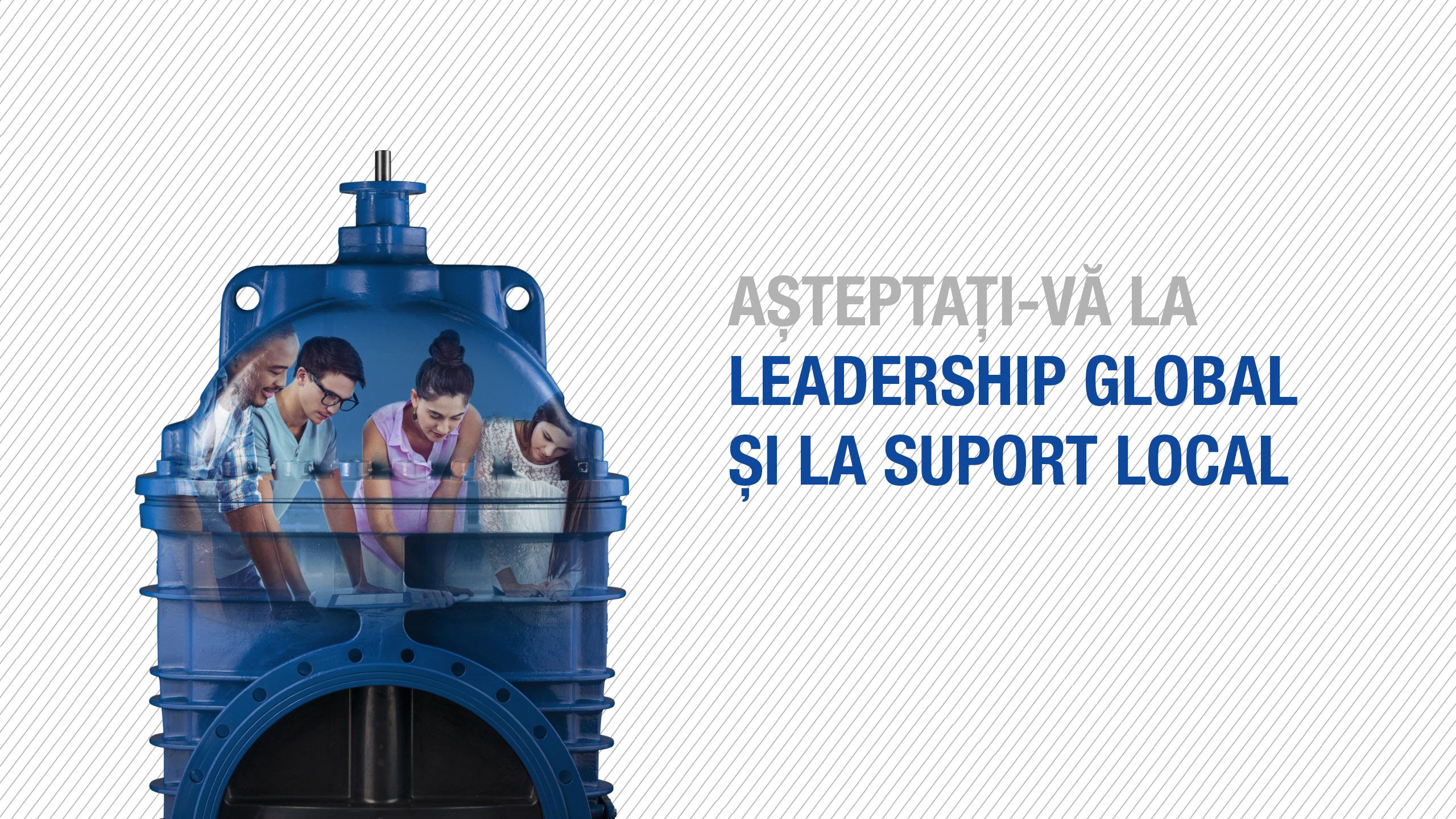 Așteptați-vă la leadership global și la suport local